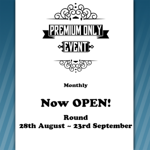 Premium Only Event {NOW OPEN} 28th August - 23rd September